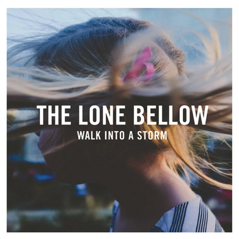 The Lone Bellow - Walk Into A Storm.jpg
