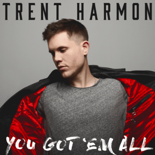 Trent Harmon - You Got Em All.png