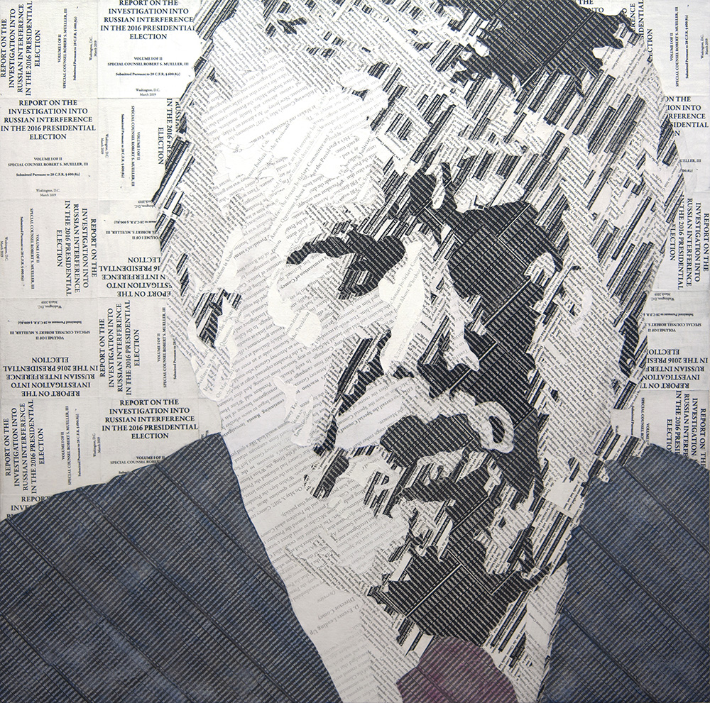 Individual One  Collage material from  The Mueller Report: The Final Report of the Special Counsel into Donald Trump, Russia, and Collusion , acrylic, gesso, and pencil on paper, 30 x 30 inches, 2019  When the  Mueller Report  came out, I immediately read it. Mueller's account of the President's misdeeds was so forceful that I had to use the  Mueller Report  as collage for Individual One.  Inquire