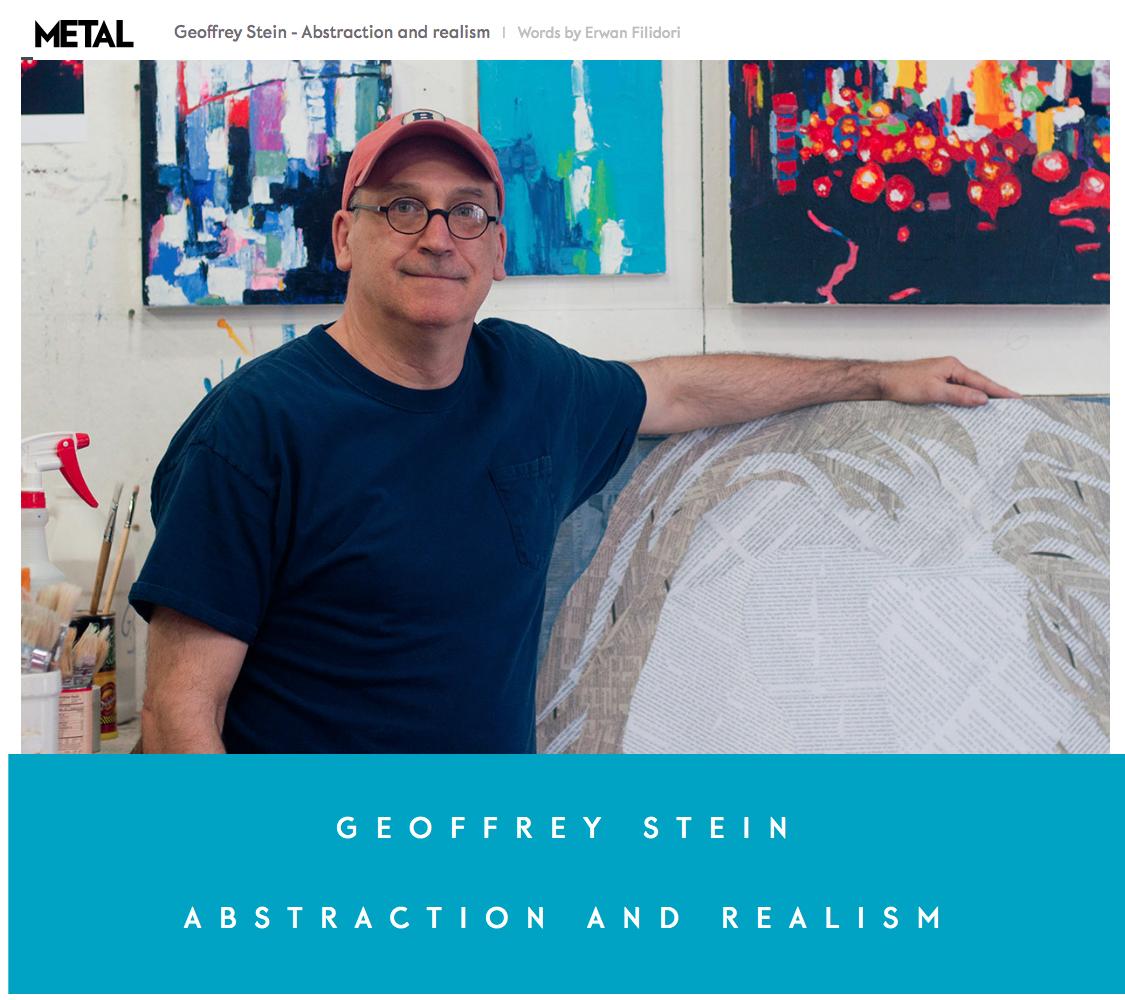 Geoffrey Stein: Abstraction and Realismby Erwan FilidoriMetal MagazineSpring, 2017 -