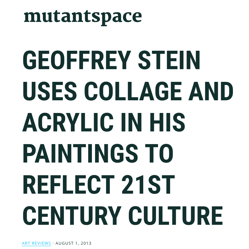 Geoffrey Stein uses Collage and Acrylic in His Paintings to Reflect 21st Century CultureMutantspaceAugust 1, 2013 -