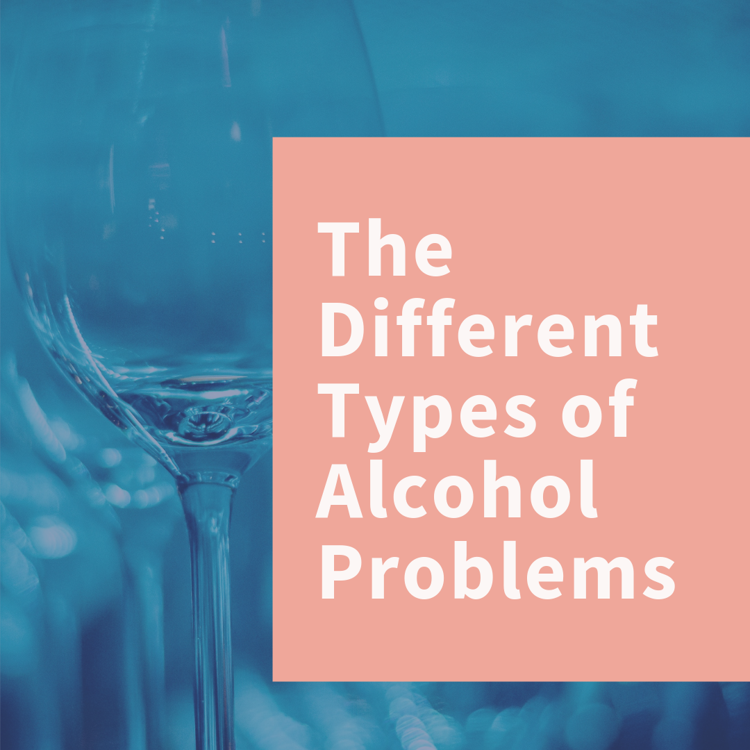 The Different Types of Alcohol Problems