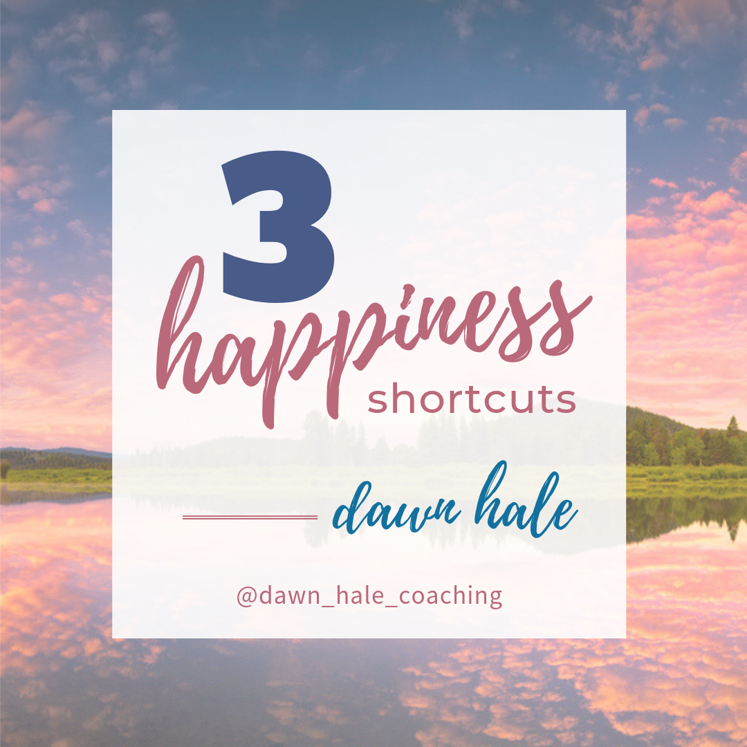 3 Happiness Shortcuts