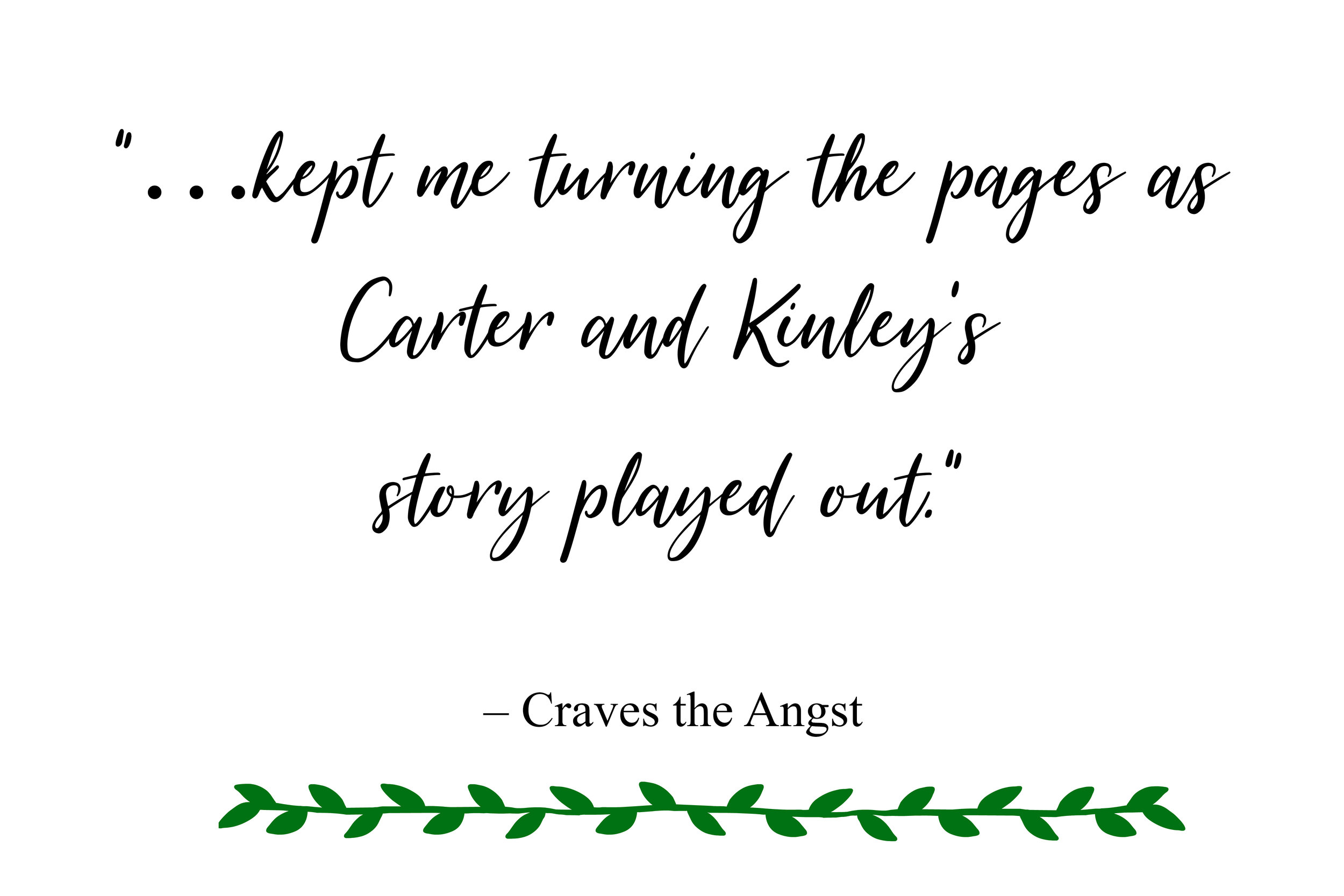 """…kept me turning the pages as Carter and Kinley's story played out."" –Craves the Angst"