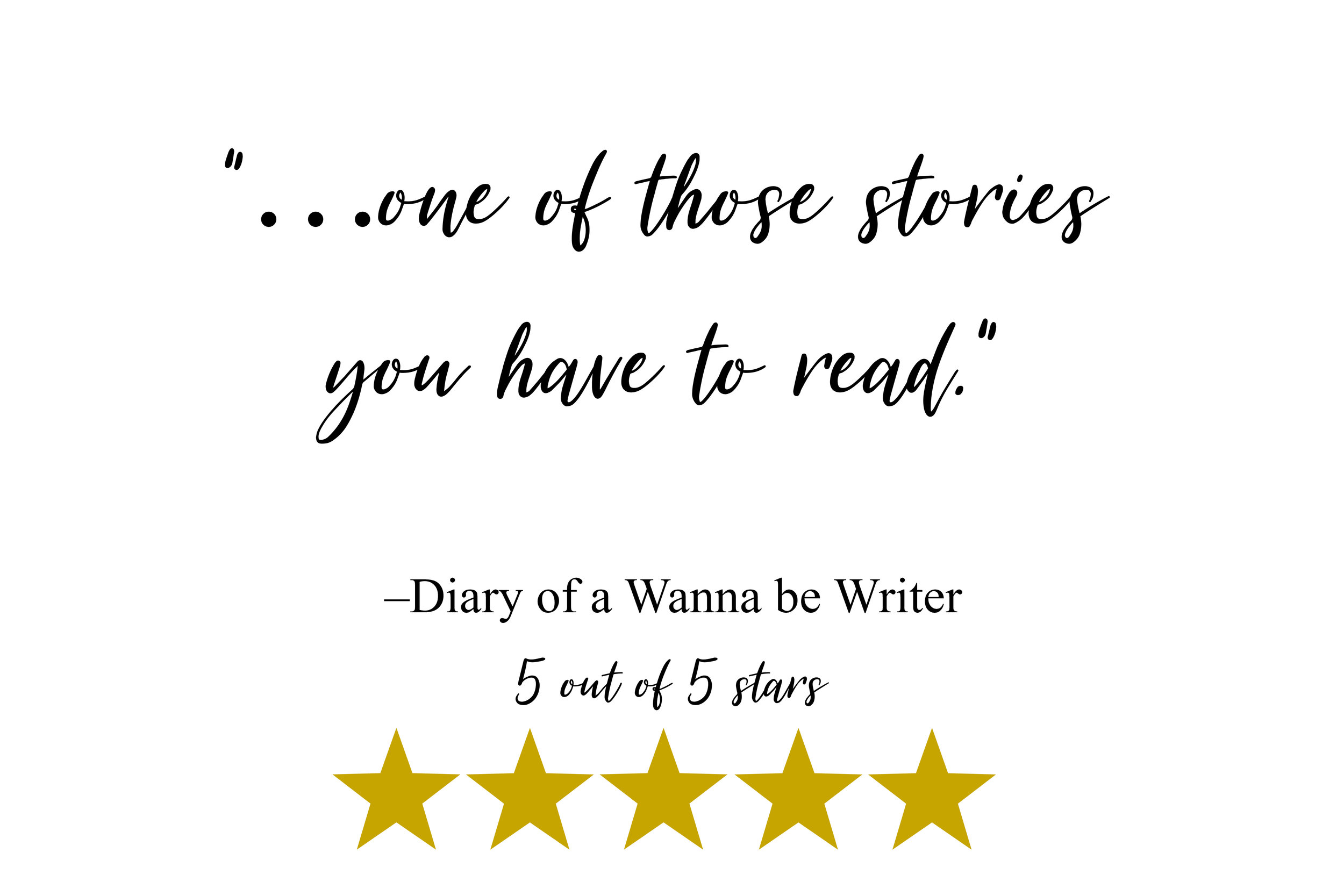 """…one of those stories you have to read."" –Diary of a Wanna be Writer"
