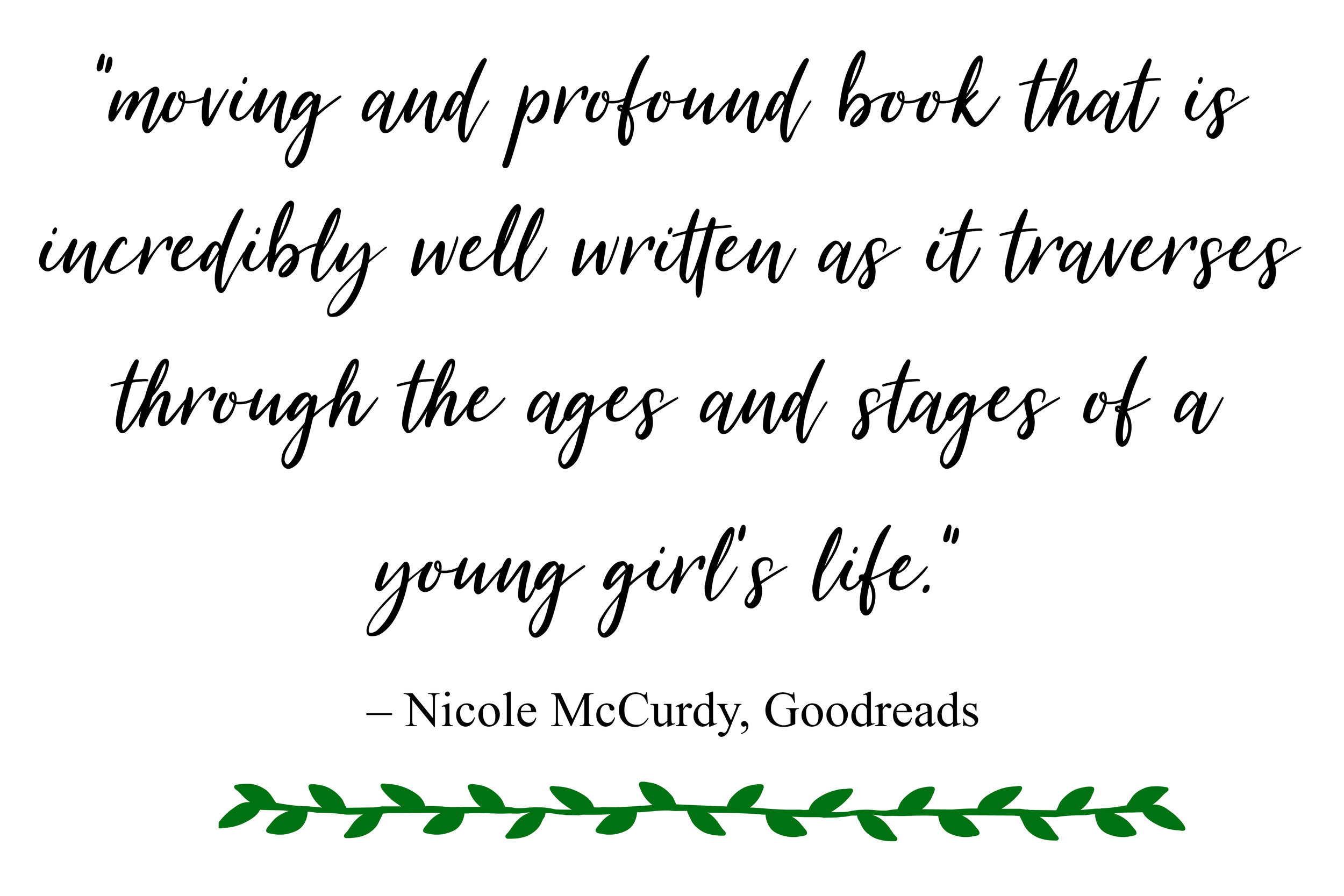 """A very moving and profound book that is incredibly well written as it traverses through the ages and stages of a young girl's life."" – Nicole McCurdy, Goodreads"
