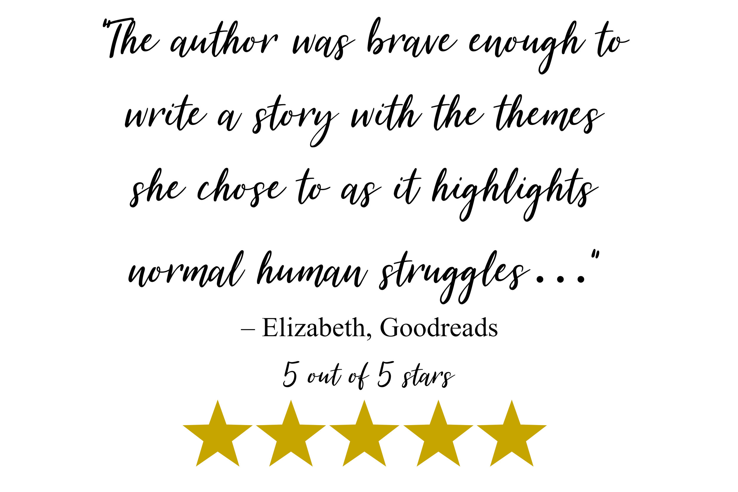 """The author was brave enough to write a story with the themes she chose to as it highlights normal human struggles…"" – Elizabeth, Goodreads"