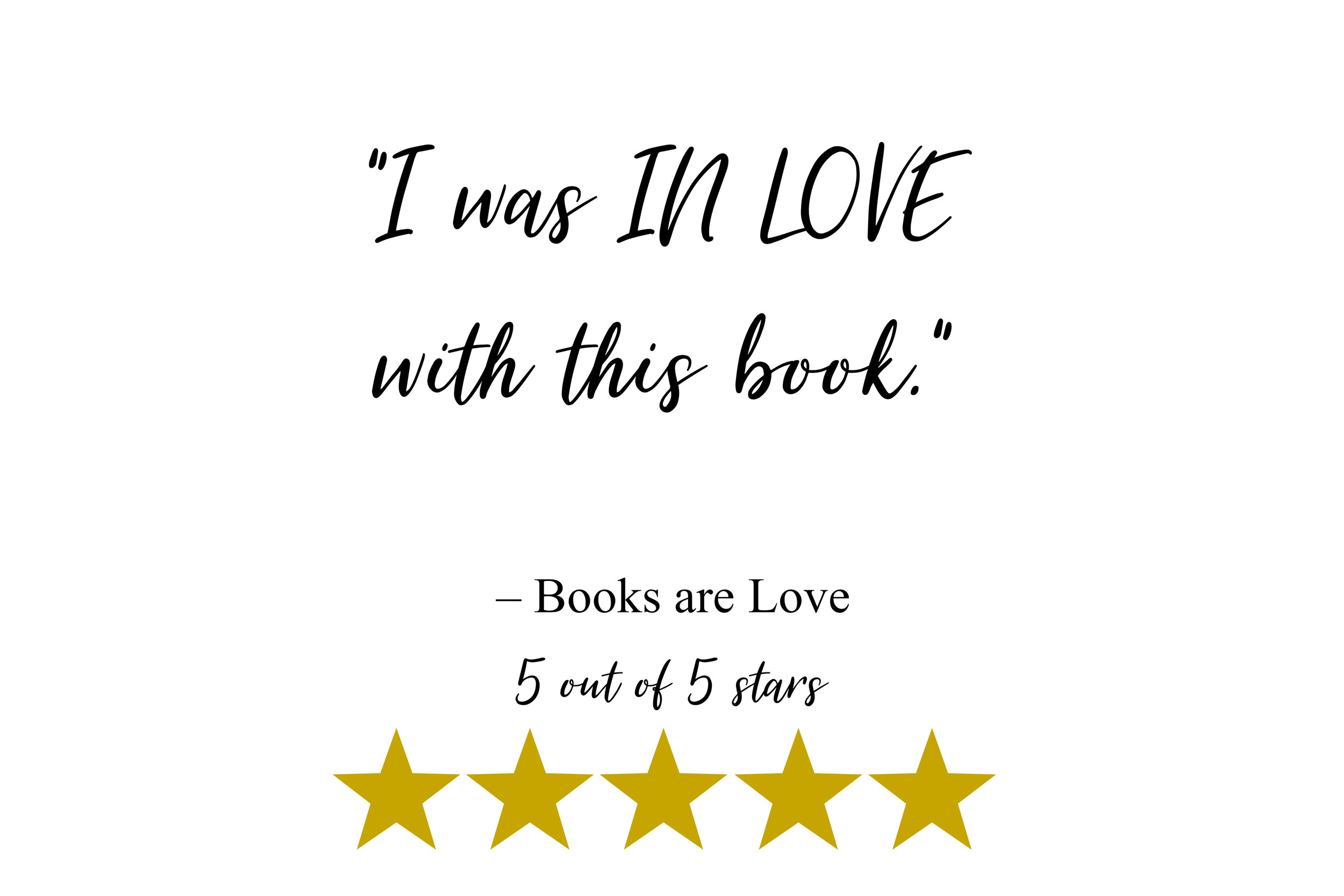 """I was IN LOVE with this book."" – Books are Love"
