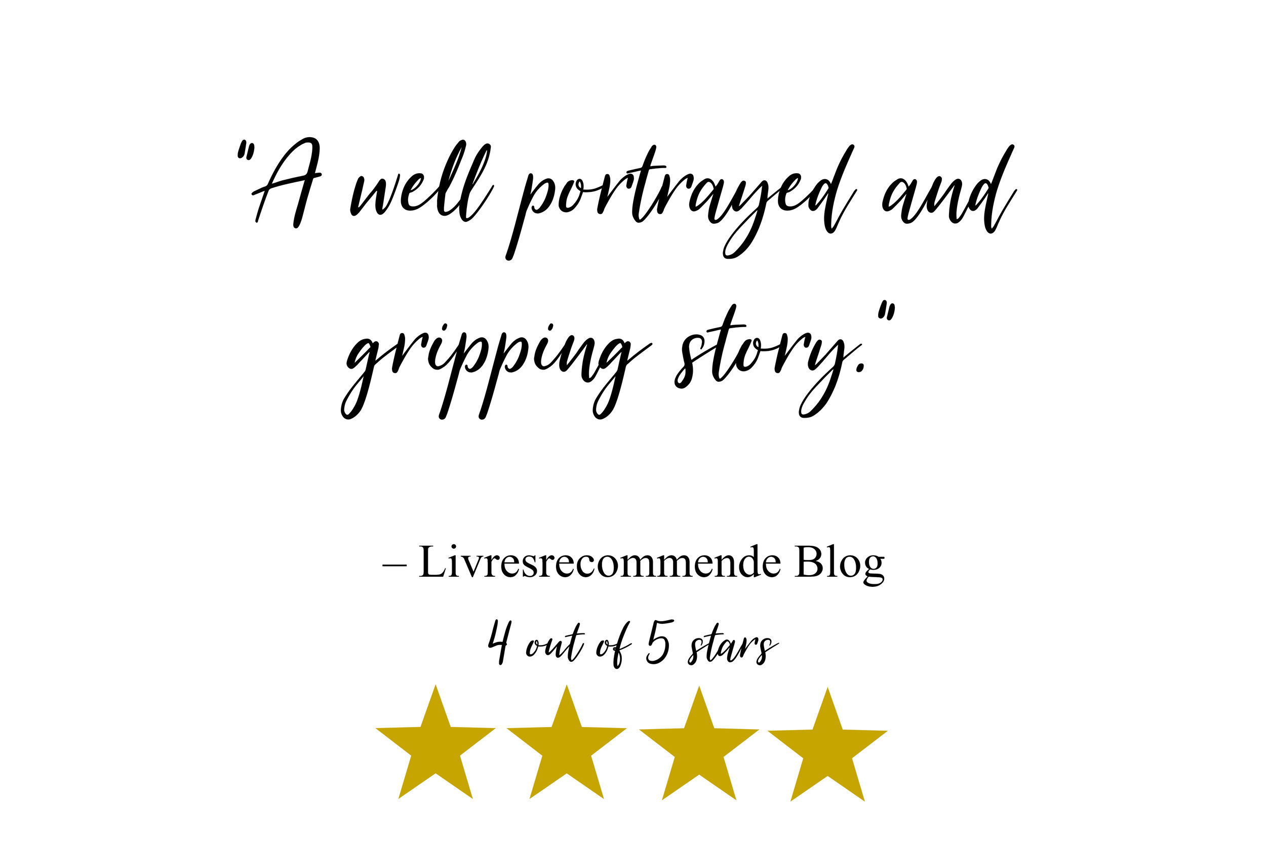 """A well portrayed and gripping story."" – Livresrecommende Blog"