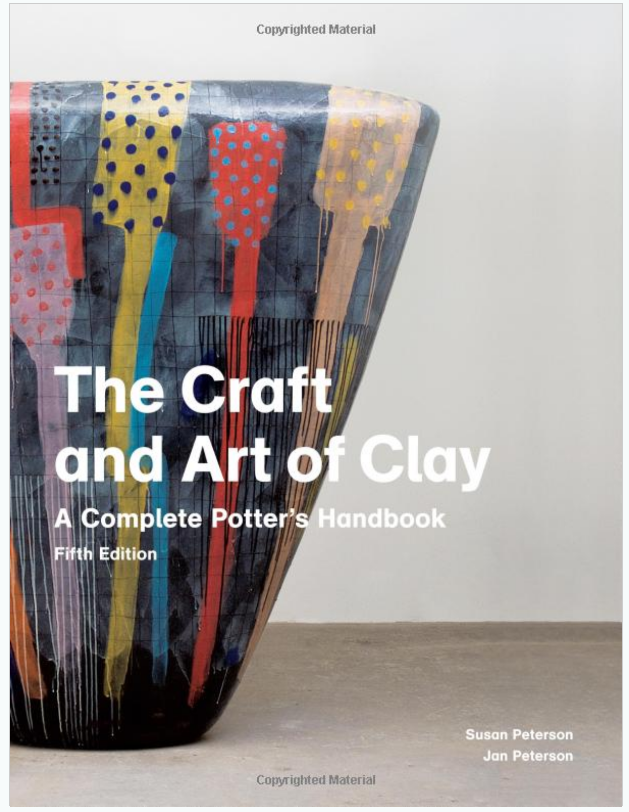 The Craft and Art of Clay by Jan Peterson and Susan Peterson
