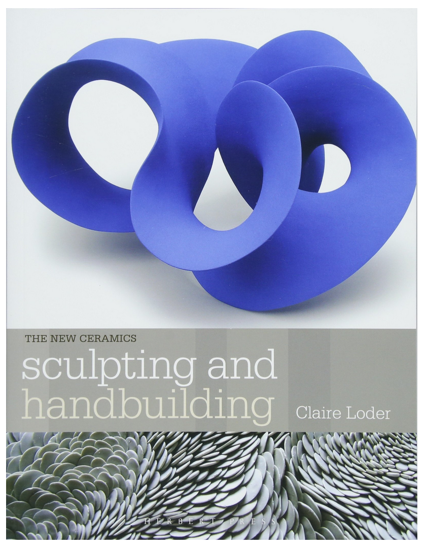 Sculpting and Handbuilding by Claire Loder