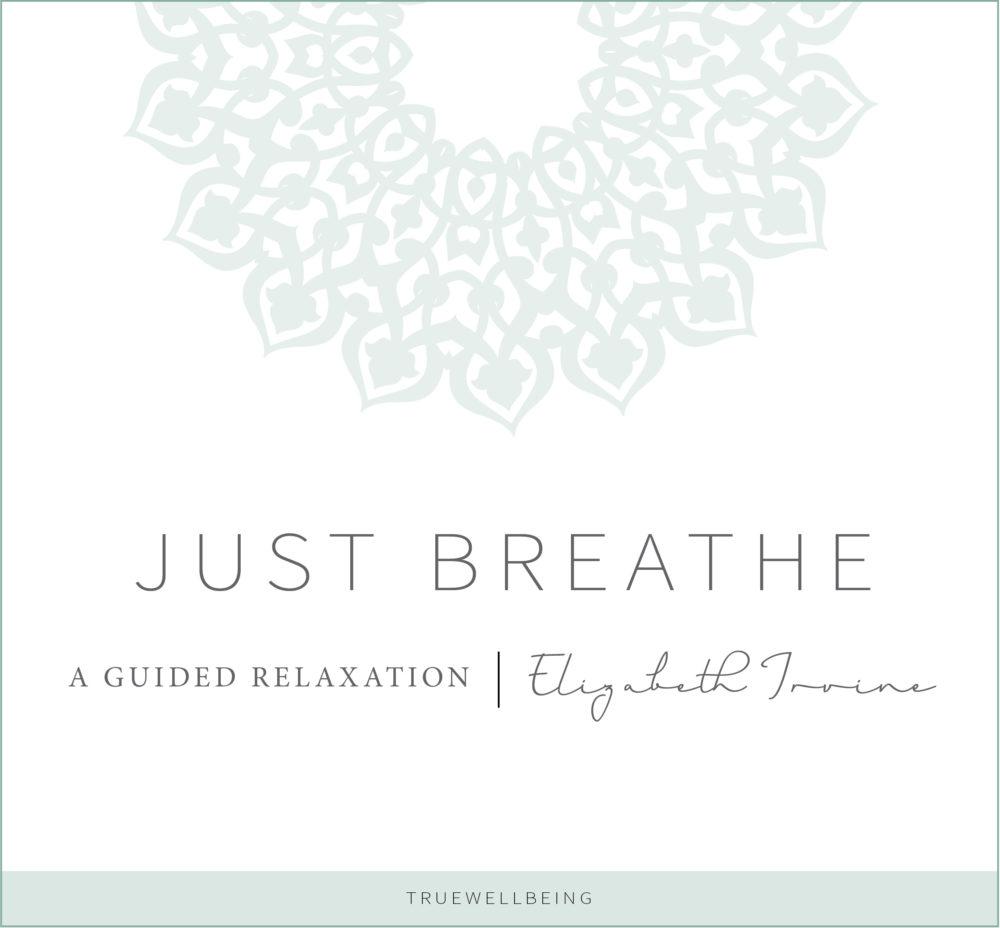 JUST-BREATHE-AUDIO-elizabeth-irvine-guided relaxation-meditationjpg.jpg