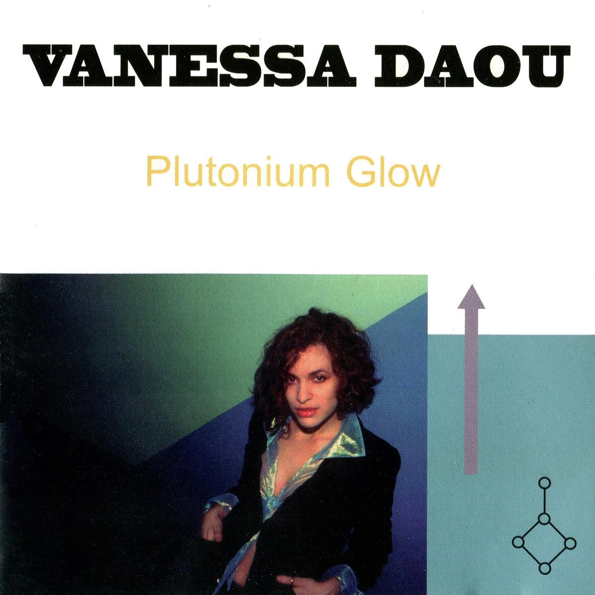 Vanessa DaouPlutonium Glow - OXYGEN MUSIC WORKS / DAOU MUSIC, 1998