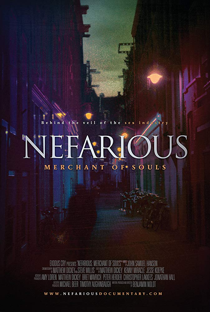 Nefarious: Merchant of Souls (2011) - A documentary that exposes the disturbing trends of modern day sex slavery. With footage shot in over nineteen different countries, Nefarious exposes the nightmare of sex slavery as experienced by hundreds of thousands daily, through the eyes of both the enslaved and their traffickers. Nefarious features expert analysis from international humanitarian leaders, and captures the gripping and triumphant testimonies of survivors in order to galvanize hope and vision.