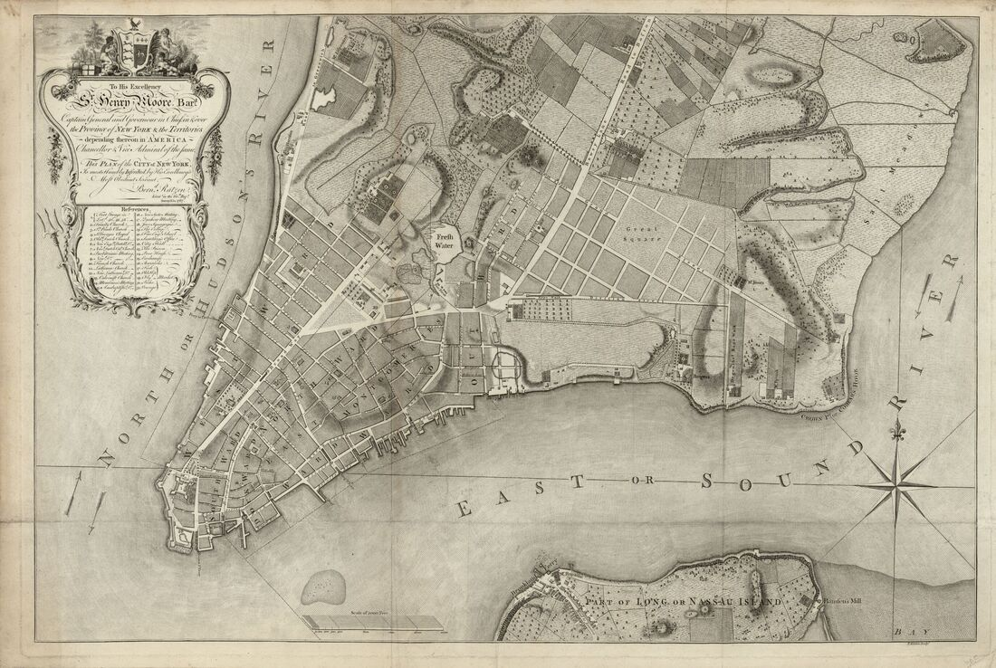 "Bernard Ratzer, ""To His Excellency Sr. Henry Moore, Bart., Captain General and Governour in Chief in & over the Province of New York & the Territories Depending Thereon in America, Chancellor & Vice Admiral of the Same, This Plan of the City of New York is Most Humbly Inscribed"" (London: s.n., 1769)."