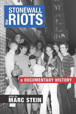 The Stonewall Riots: A Documentary History  Edited by Marc Stein NYU Press, 2019 352 pages