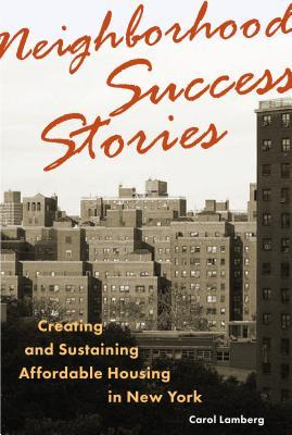 Neighborhood Success Stories: Creating and Sustaining Affordable Housing in New York  by Carol Lamberg Empire State Editions, 2018 280 pages