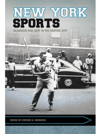 New York Sports: Glamour and Grit in the Empire City  Stephen H. Norwood, ed. University of Arkansas Press 2018 410 pages