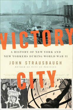 Victory City: A History of New York and New Yorkers During World War II  by John Strausbaugh Twelve Books December 2018 496 pages