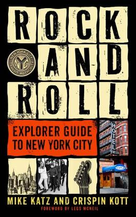 Rock and Roll Explorer Guide to New York City  by Mike Katz and Crispin Kott Globe Pequot Press, 2018 256 pages