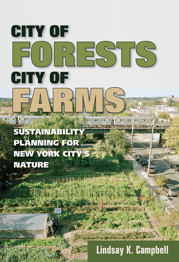City of Forests, City of Farms: Sustainability Planning for New York City's Nature  by Lindsay K. Campbell Cornell University Press, 2017 290 pages