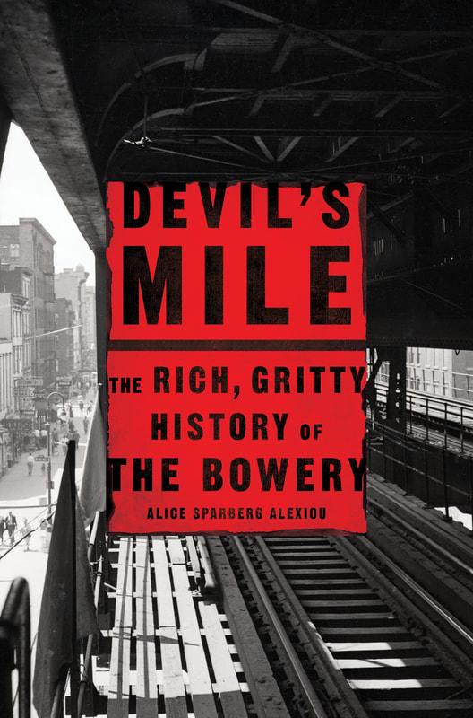 Devil's Mile: The Rich, Gritty History of the Bowery  by Alice Sparberg Alexiou St. Martin's Press, July 2018 304 pages
