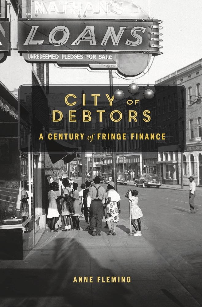 City of Debtors: A Century of Fringe Finance  by Anne Fleming Harvard University Press, 2018 376 pages