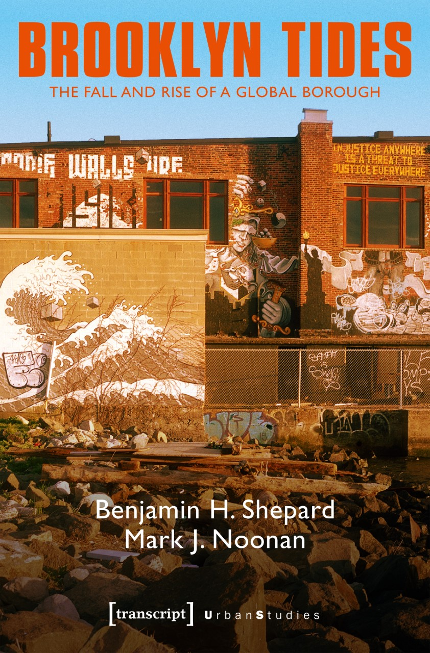 Brooklyn Tides: The Fall and Rise of a Global Borough  by Benjamin H. Shepard and Mark J. Noonan Transcript-Verlag, June 2017 230 pages