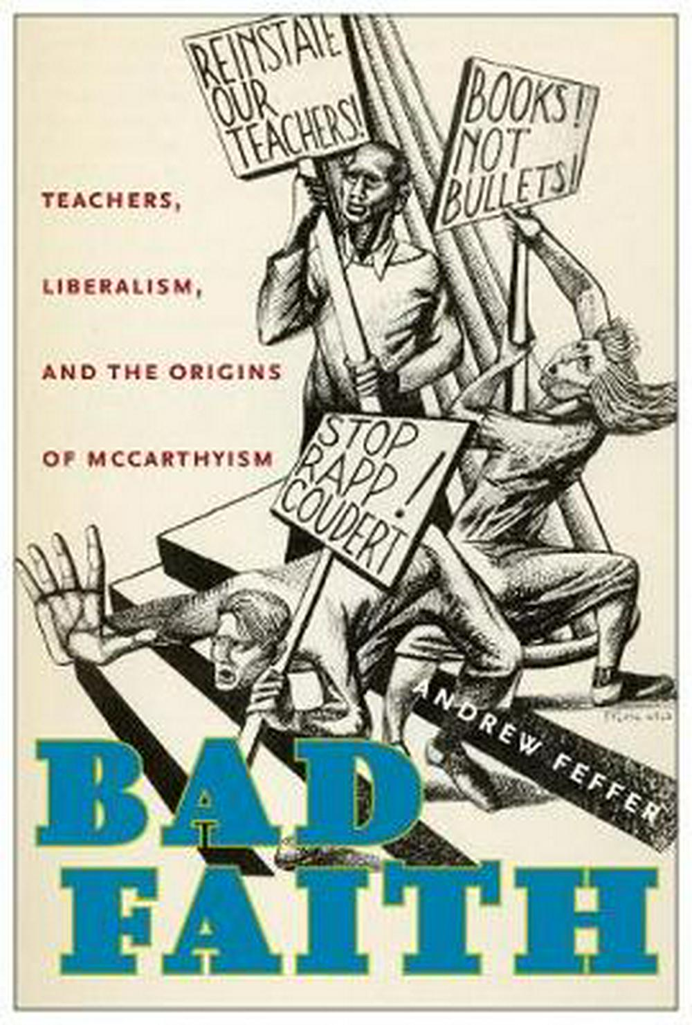 Bad Faith: Teachers, Liberalism, and the Origins of McCarthyism  By Andrew Feffer Fordham University Press, 2019 320 pages