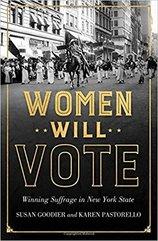 Women Will Vote:  Winning Suffrage in New York State  By Susan Goodier and Karen Pastorello Cornell University Press (2017)