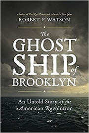 The Ghost Ship of Brooklyn: An Untold Story of the American Revolution   By Robert P. Watson 288 pp. Da Capo Press $28 (Hardcover)