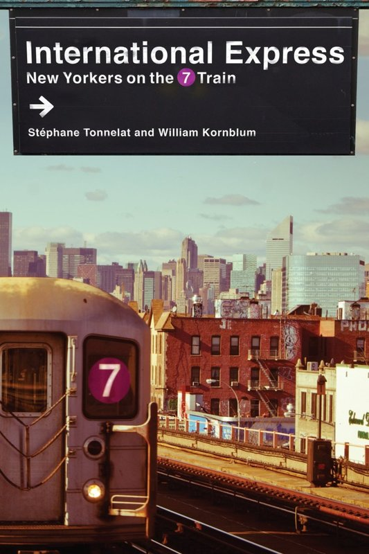 International Express: New Yorkers on the 7 Train  By Stéphane Tonnelat and William Kornblum  Columbia University Press (April 2017) 312 pages