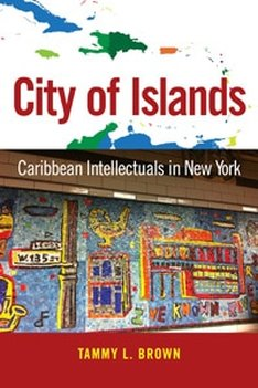 City Of Islands: Caribbean Intellectuals in New York By Tammy L. Brown 192 pages