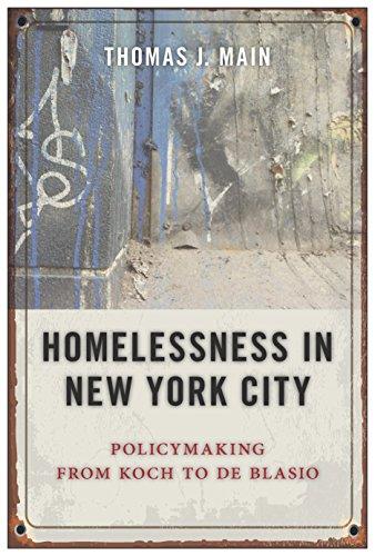 Homelessness in New York City: Policymaking from Koch to de Blasio  By Thomas J. Main NYU Press (2016), 288 pg.