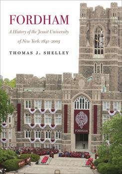 Fordham: A History of the Jesuit University in New York: 1841 - 2003  Thomas J. Shelley Fordham University Press, 2016 $39.95
