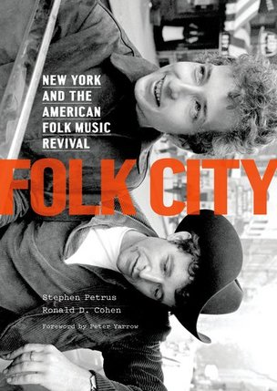 Folk City: New York and the American Folk Music Revival  By Stephen Petrus and Ronald D. Cohen Oxford University Press, 320 pp. (150 photographs) $39.95