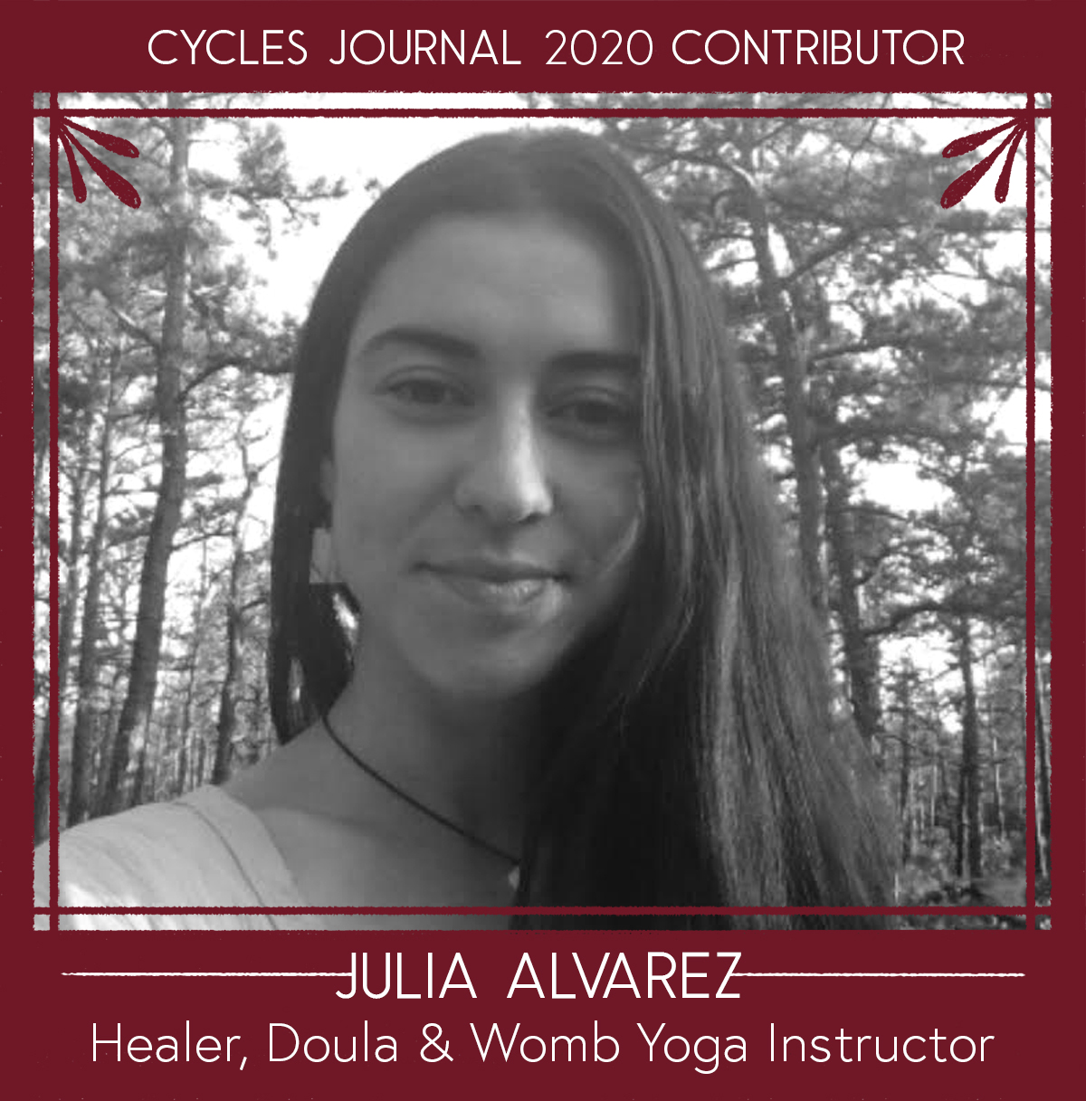 Julia Alvarez - Healer, Doula & Womb Yoga InstructorJulia teaches yoga, menstrual magic workshops and facilitates moon circles & retreats in Philly and beyond. Trained as a birth and postpartum doula and well-woman yoga therapist (Womb Yoga) she believes this work is spiritual and is humbled to serve the feminine in all forms.Social: @magiajulesWebsite: www.julia-alvarez.comEmail: juliaalvarez712 (@) gmail.com