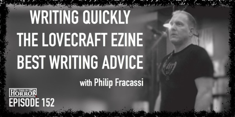 tih-152-philip-fracassi-on-writing-quickly-the-lovecraft-ezine-and-best-writing-advice.jpg