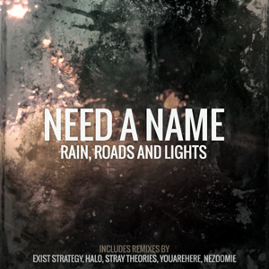 - Need a Name - Rain, Roads and Lights (Stray Theories Remix)