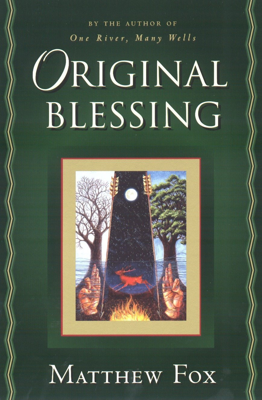Original Blessing: A Primer in Creation Spirituality