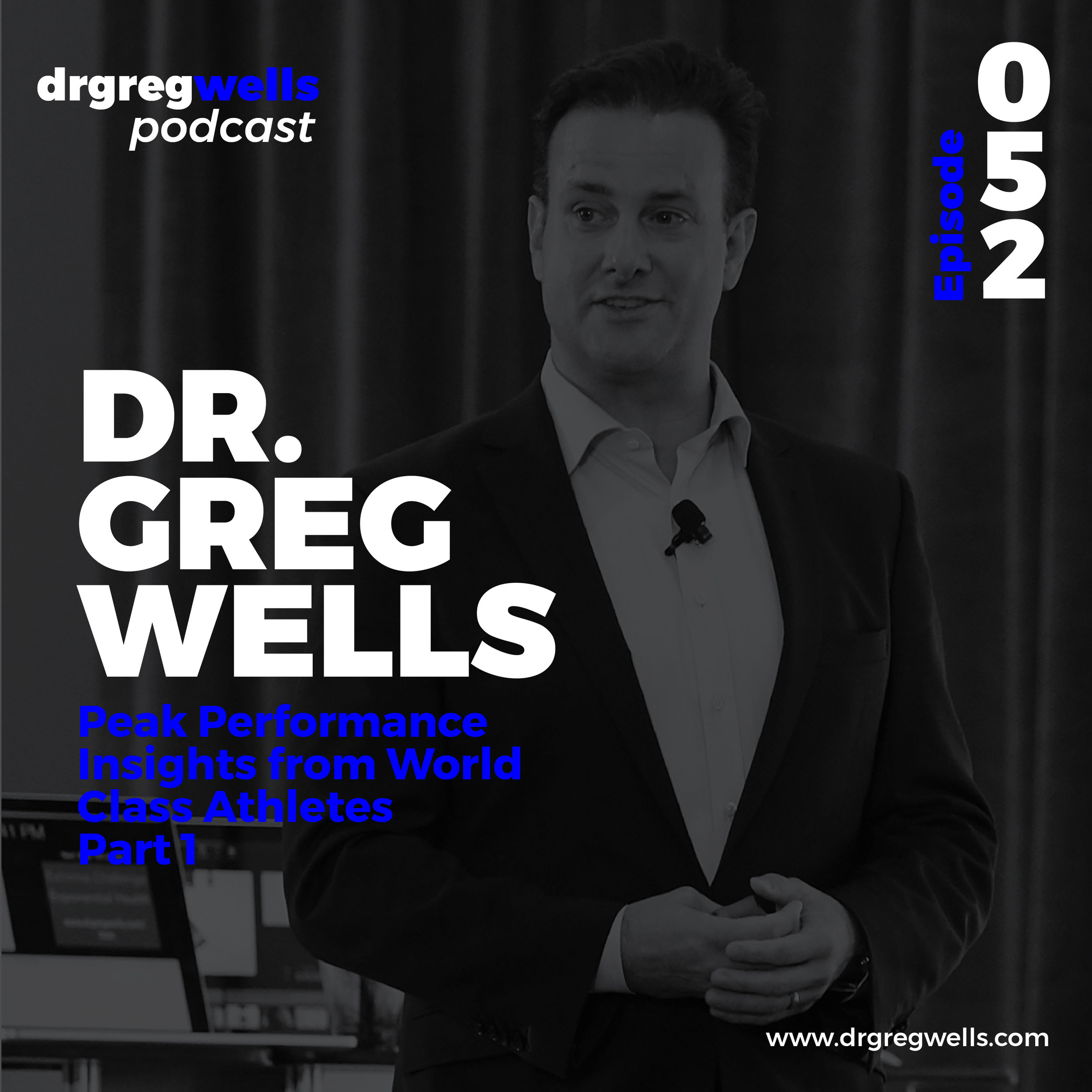 Dr Greg Wells Podcast Guest EP 52-54-01.jpg