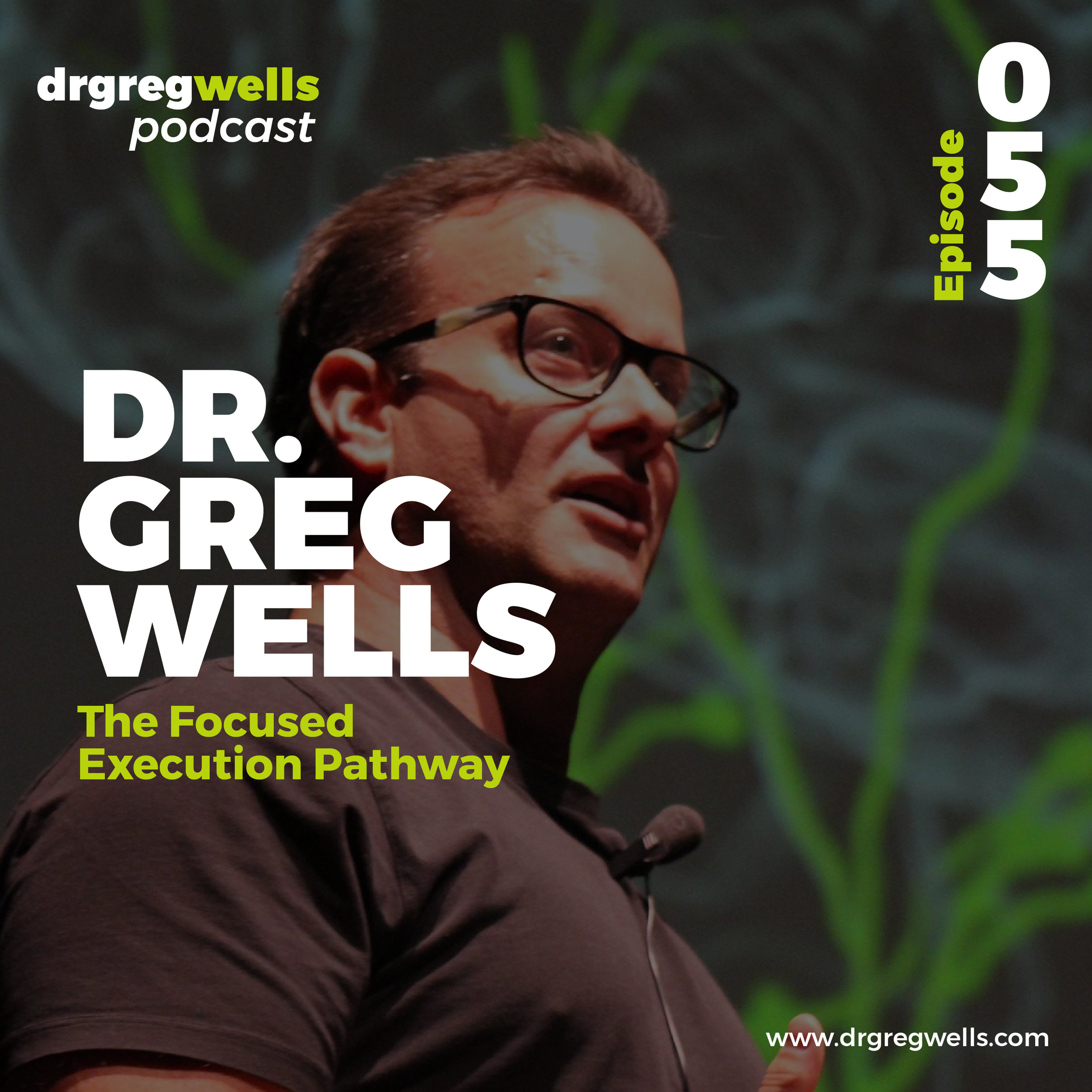 Dr Greg Wells Podcast Guest EP 55-57-01.jpg