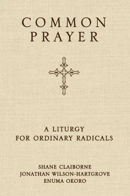 Common Prayer: A Liturgy for Ordinary Radicals by Shane Claiborne and Jonathan Wilson-Hartgrove