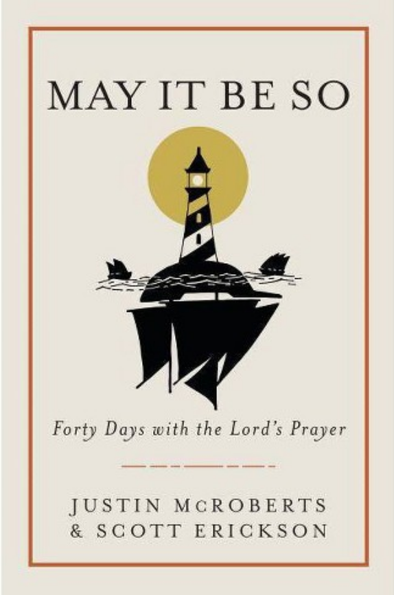 May It Be So: Forty Days with the Lord's Prayer by Justin McRoberts and Scott Erickson