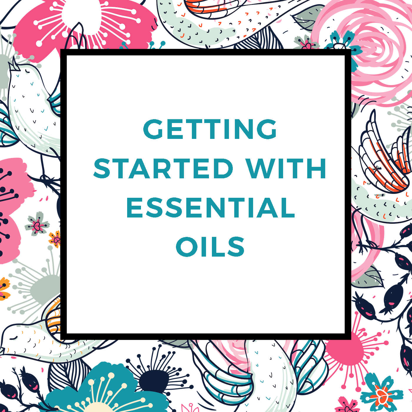 Getting Started with Essential Oils.png