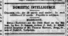 Marriage announcements. South Africa. 1885.  Natal Witness . 14 July. BELL, Arthur Jephson and RAWSON, Ethel. p. 2, col. 4.