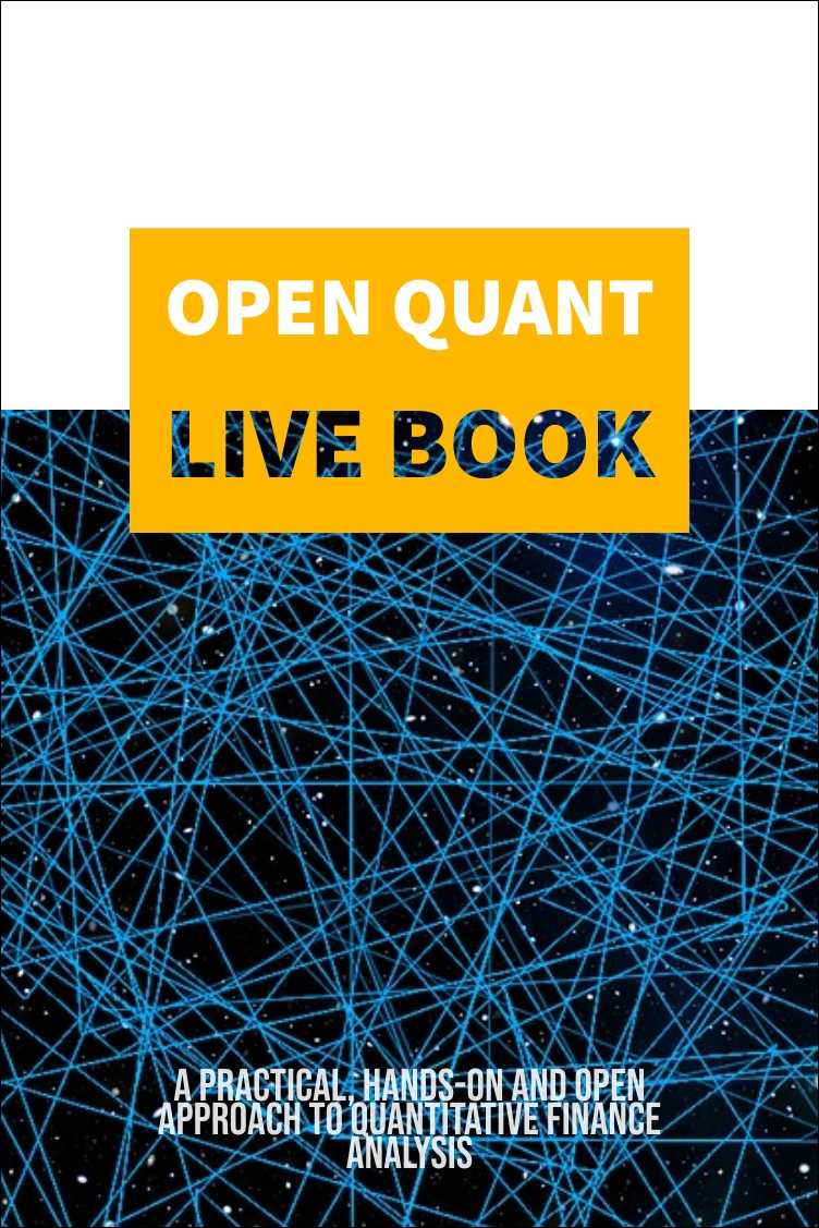 The Open Quant Live Book - A practical, hands-on, and open approach to Quantitative Finance, Machine Learning, Econophysics, Algo Trading and Alternative DataPart I: Free Data for MarketsPart II: Algo TradingPart III: Portfolio OptimizationPart IV: Machine LearningPart V: EconophysicsPart VI: Alternative DataThe Book is open and we welcome co-authors. Check out the book page for more details.