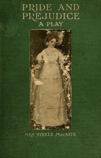 Pride and Prejudice A Play, Mrs. Steele MacKaye
