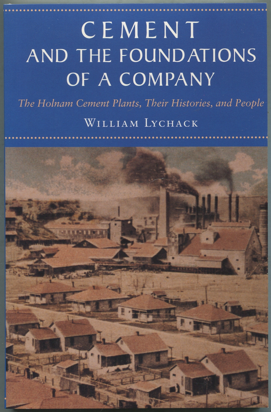 Cement and the Foundations of a Company: The Holnam Cement Plants, Their Histories, and People (1997) - Buy the Book:Amazon