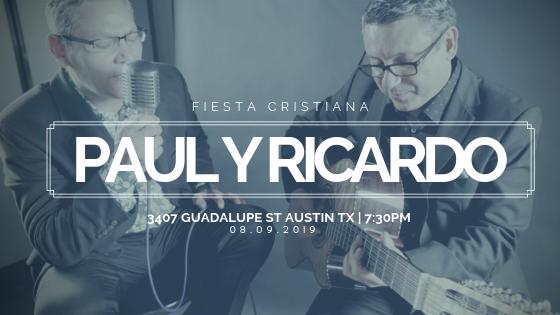 FIESTA CRISTIANA En Austin! - Una Noche Solamente!  Paul Ochoa Y Ricardo Marquez en La Ciudad De Austin -Viernes 9 de Agosto -  7:30PM - 3407 Guadalupe St. Austin TX 78705